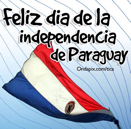 Día de la Independencia en Paraguay el 14 y 15 de mayo ...