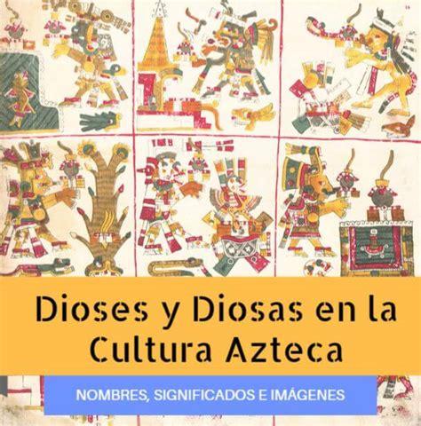 Dioses Aztecas: Todos los Nombres, Significados e Imágenes