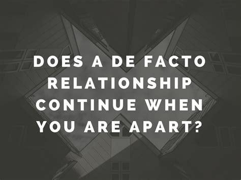 Does a de facto relationship continue when you are apart ...