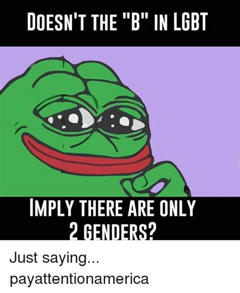 DOESN'T THE B IN LGBT IMPLY THERE ARE ONLY 2 GENDERS? Just ...