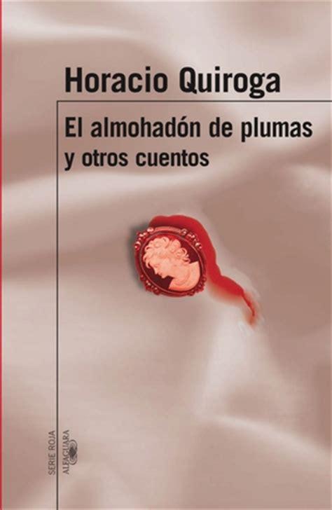El almohadón de plumas y otros cuentos by Horacio Quiroga