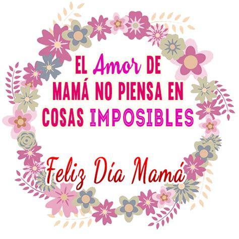 El Amor de Mamá no piensa en cosas imposibles. Feliz Día Mamá