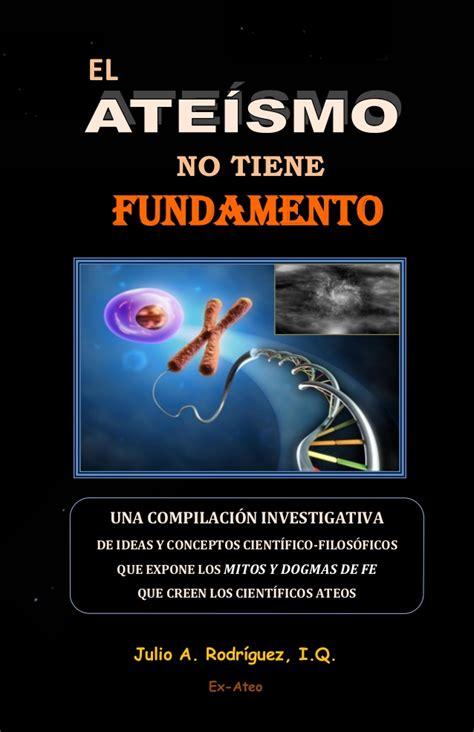 EL ATEÍSMO NO TIENE FUNDAMENTO. Una compilación ...
