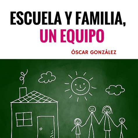 EL BLOG DE ÓSCAR GONZÁLEZ: Escuela y Familia, un equipo