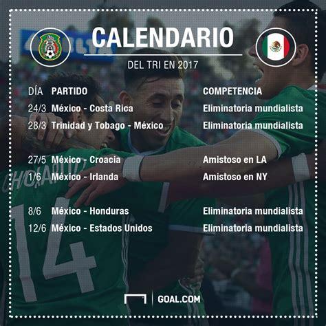 El calendario de la Selección de México para el 2017 ...