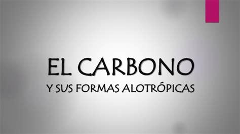 (EL CARBONO Y SUS FORMAS ALOTRÓPICAS)