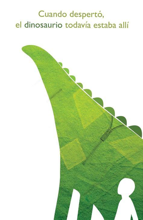 El Dinosaurio – Augusto Monterroso | Mazorca triste con ...