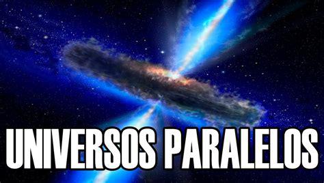 El enigma de los universos paralelos y la teoría de ...