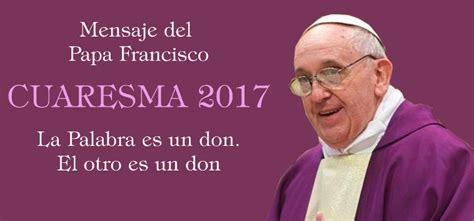 El mensaje del Papa Francisco para la Cuaresma 2017