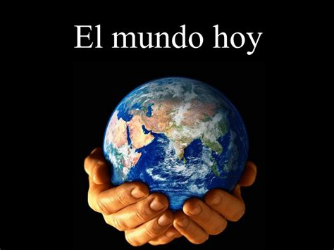El mundo hoy. - ppt descargar