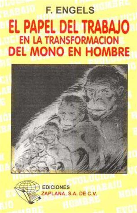 EL PAPEL DEL TRABAJO EN LA TRANSFORMACION DEL MONO EN HOMBRE