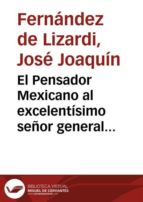 El Pensador Mexicano al excelentísimo señor general del ...