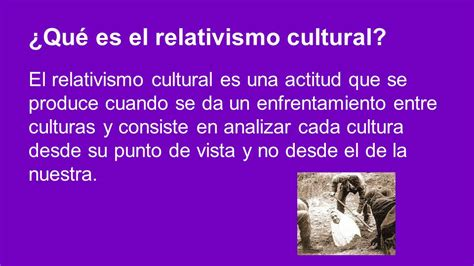 EL RELATIVISMO CULTURAL - ppt video online descargar