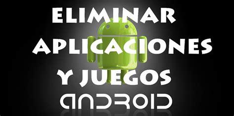 Eliminar Juegos, Programas y Aplicaciones de Android ...