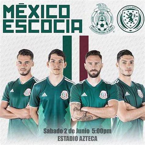 En que canal juega México vs Escocia en Vivo Amistoso 2018 ...