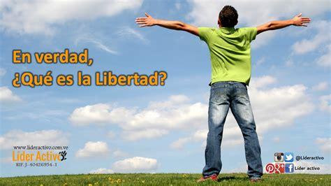 En verdad ¿Qué es la libertad? – Líder Activo