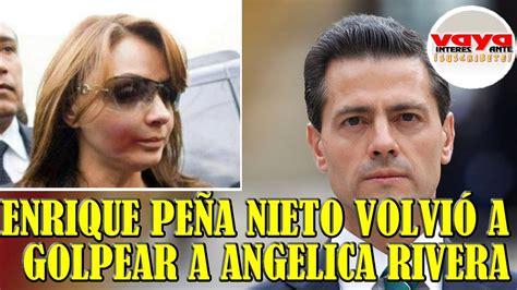 Enrique Peña Nieto volvió a golpear a su esposa Angelica ...