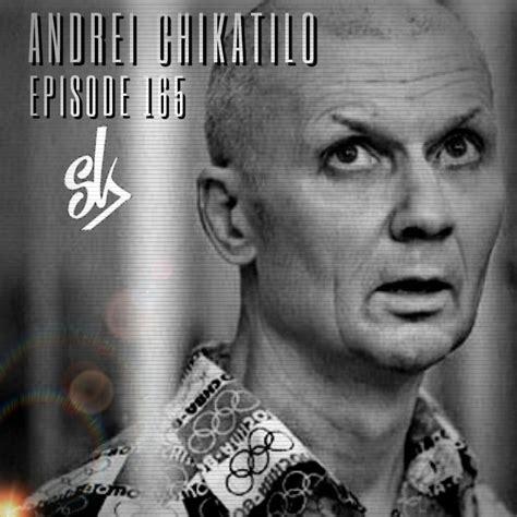Episode 165: Andrei Chikatilo: The Butcher of Rostov ...