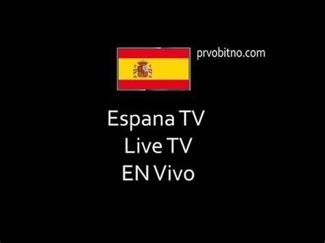 España tv en vivo en directo live tv Spain Como ver tv de ...