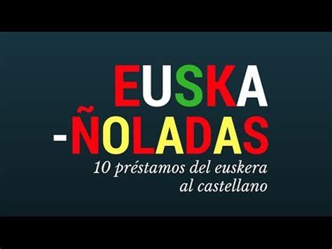 Euskañoladas: 10 préstamos del euskera al castellano - YouTube