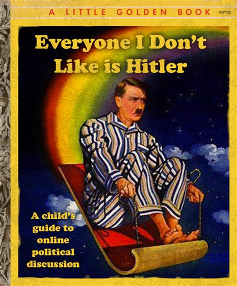 Everyone I don't like is Hitler! | Adolf Hitler | Know ...