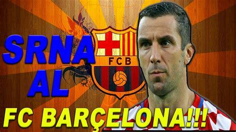 FC BARCELONA // FICHAJES    DARIJO SRNA   YouTube