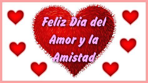 Feliz Dia del Amor y la Amistad 14 de Febrero, Frases ...