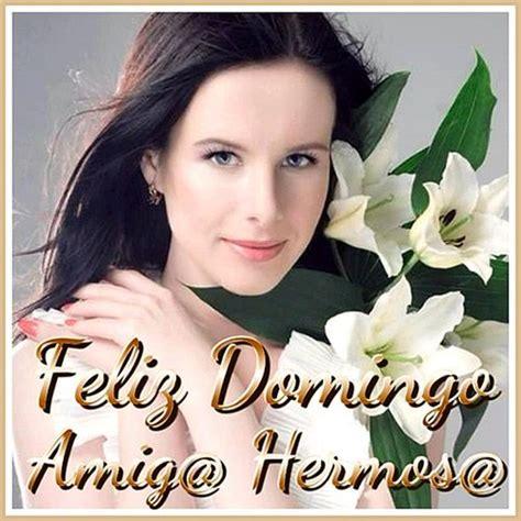 Feliz Domingo Amiga Hermosa   Buenos días, buen día ...