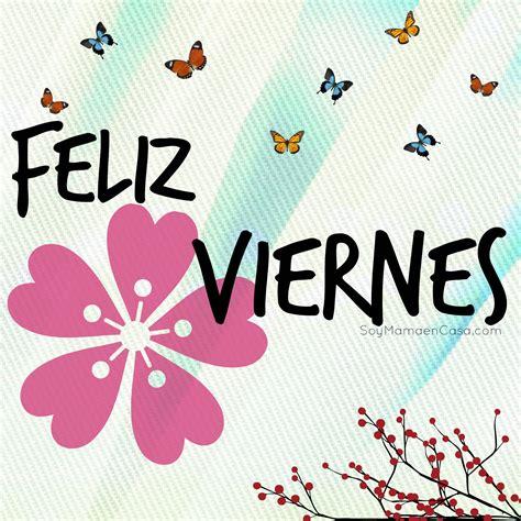#feliz #Viernes #saludos www.soymamaencasa.com | Graphics ...