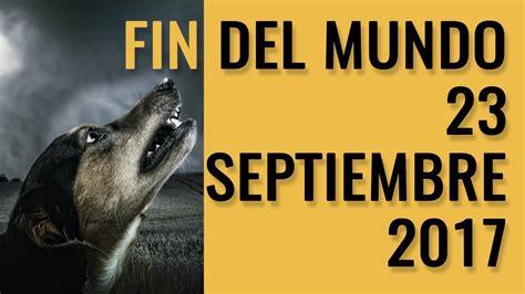 FIN DEL MUNDO: 23 DE SEPTIEMBRE 2017 - YouTube