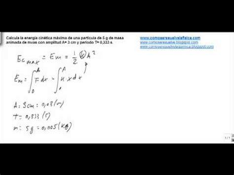 Fisica movimiento oscilatorio calcular energia cinetica ...