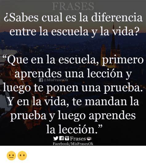 FRASES Bes Cual Es La Diferencia Entre La Escuela Y La ...