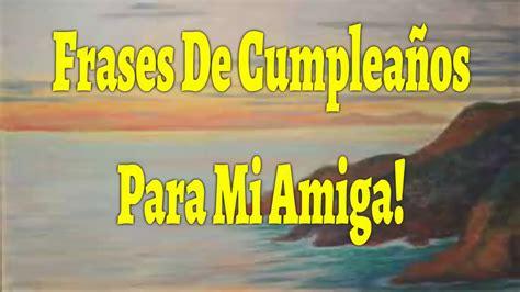 Frases Bonitas De Cumpleaños Para Mi Amiga, Feliz ...