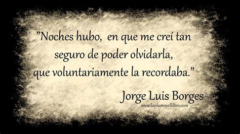 Frases célebres Jorge Luis Borges - La Pluma y el LibroLa ...