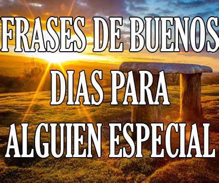 Frases de Buenos Días para Alguien Especial ⋆ 【Mensajes ...