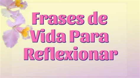 FRASES DE VIDA PARA REFLEXIONAR - pensamientos sabios ...