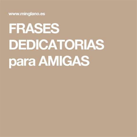 FRASES DEDICATORIAS para AMIGAS | frases que me gustan ...