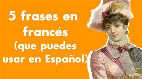 Frases en francés, que puedes usar en español. - YouTube