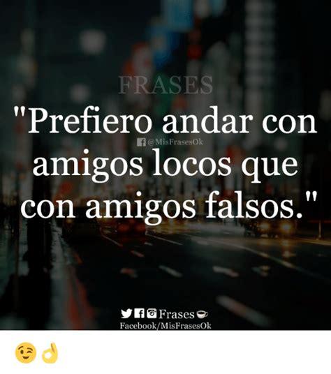 FRASES Prefiero Andar Con Amigos Locos Que Con Amigos ...