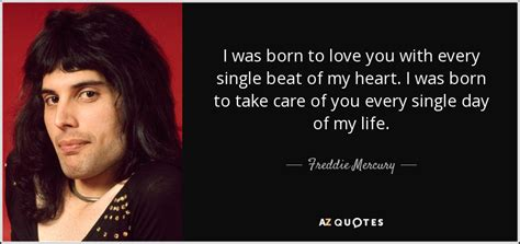 Freddie Mercury quote: I was born to love you with every ...