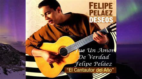 Fue Un Amor De Verdad   Felipe Peláez Cover Audio Hd ...