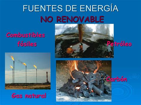 FUENTES DE ENERGÍA NO RENOVABLE Combustibles fósiles ...