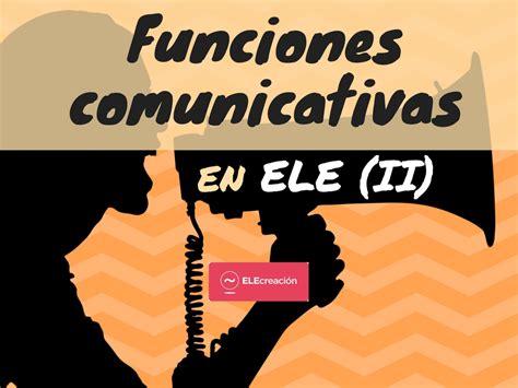 Funciones comunicativas | ELEcreación