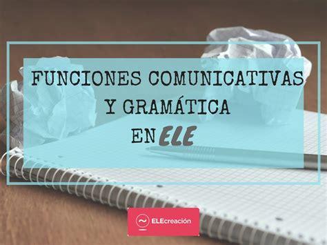 Funciones comunicativas y gramática en ELE | ELEcreación
