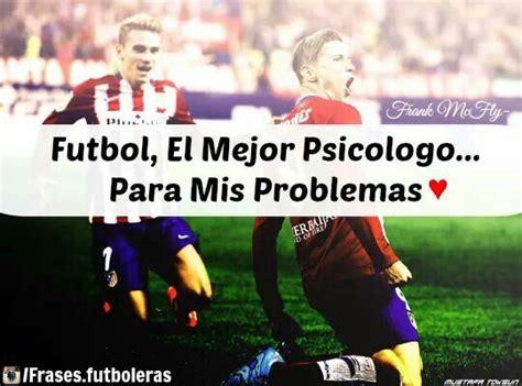 Fútbol, El Mejor Psicólogo... Para Mis Problema | FRASES ...