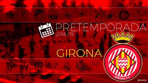 Girona: Pretemporada Girona 2018: calendario de partidos ...
