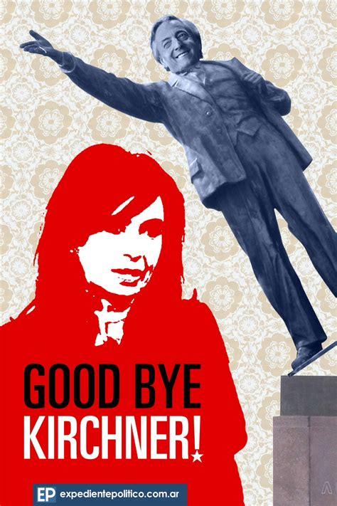 Good Bye Kirchner! | Expediente Político