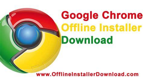 Google Chrome Offline installer download for Windows, Mac ...
