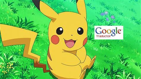 Google Translator, Pokemon y Pikachu: mitos y verdades del ...