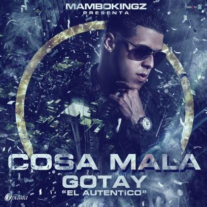 Gotay El Autentiko   Cosa Mala  Prod. by Mambo Kingz